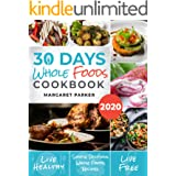 30 Days Whole Foods Cookbook: Delicious, Simple and Quick Whole Food Recipes Lose Weight, Gain Energy and Revitalize Yourself