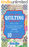 QUILTING: ONE DAY QUILTING MASTERY: The Complete Beginner's Guide to Learn Quilting in Under One Day -10 Step by Step…