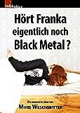 Hört Franka eigentlich noch Black Metal?: Die komplette Serie