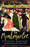 In Montmartre: Picasso, Matisse and Modernism in Paris, 1900-1910 (English Edition)