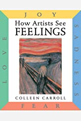 How Artists See: Feelings: Joy, Sadness, Fear, Love (How Artist See, 9) Hardcover