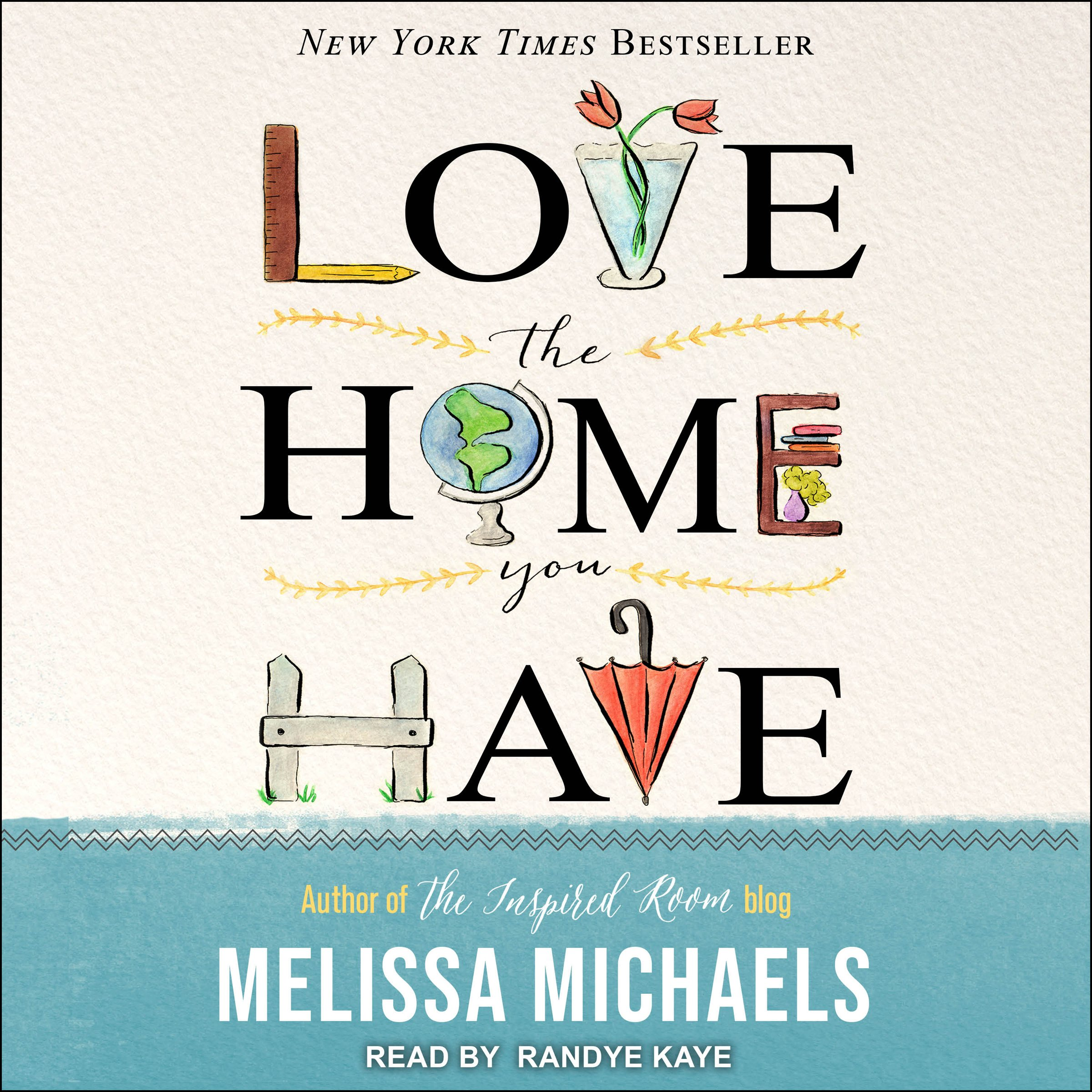Love the Home You Have: Simple Ways to.Embrace Your Style, Get Organized, Delight in Where You Are