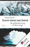 Kampf gegen die Natur: Der gefährliche Irrweg der Wissenschaft