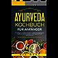 Ayurveda Kochbuch für Anfänger: 33 einfache & leckere Rezepte zur Beschleunigung des Stoffwechsels, ein besseres Gleichgewicht und Selbstheilung (Einführung in Ayurveda und Ayurveda Rezepte)