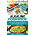 Alkaline Cookbook: 50+ Delicious Alkaline Diet Recipes to Kick-Start Your Weight Loss Success and Keep Your Belly Happy! (Plant Based, Alkaline Recipes, Alkaline Foods Book 2)