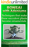 Bonsai with Adeniums: Techniques that make these succulent plants become ornamentals (Bible of Adeniums Book 4) (English Edition)