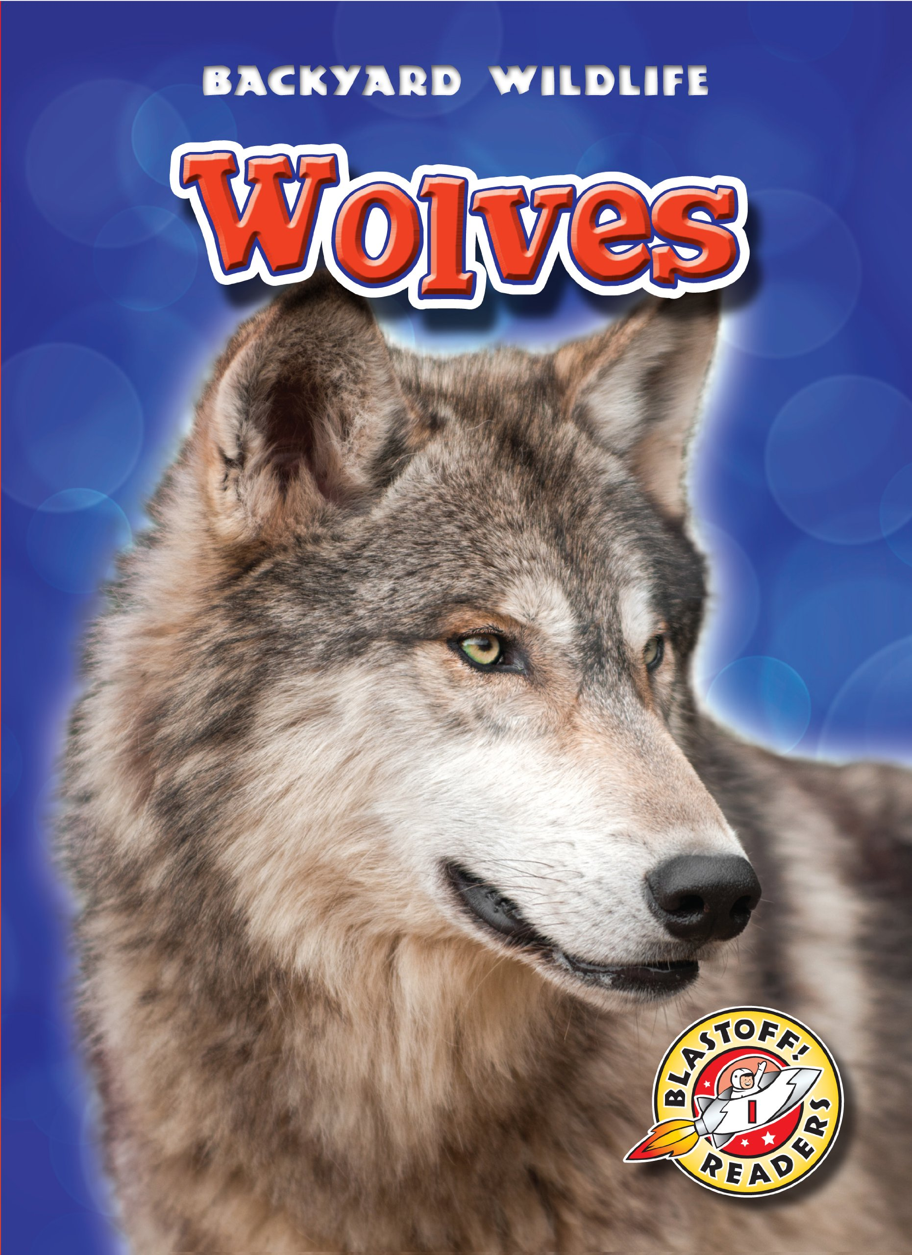Wolves (Blastoff! Readers: Backyard Wildlife) (Blastoff Readers. Level 1)