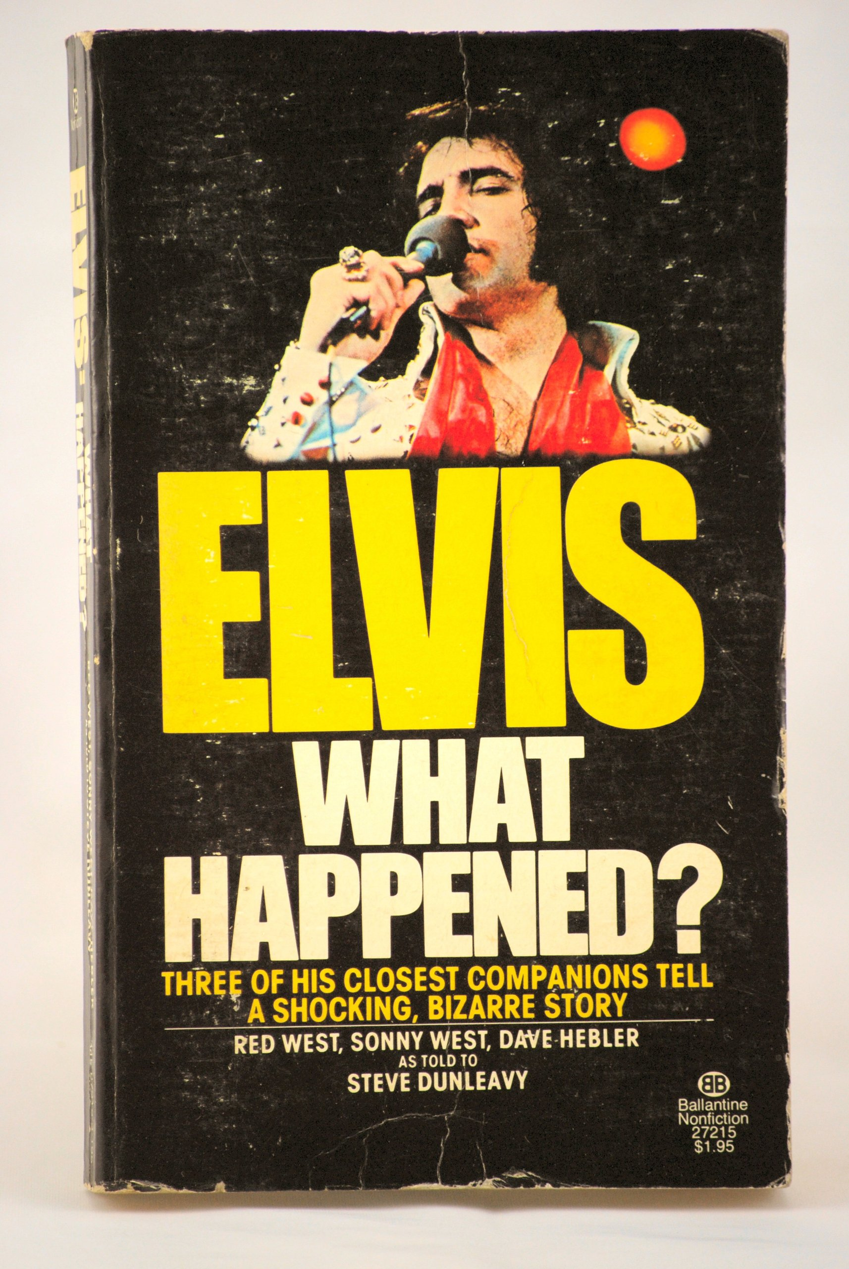 Elvis: What Happened? Three of His Closest Companions Tell a Shocking, Bizarre Story, Red West; Sonny West; Dave Hebler; Steve Dunleavy