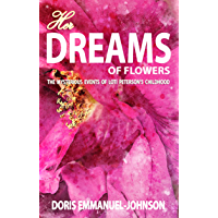 Her Dreams of Flowers: The Mysterious Events of Loti Peterson's Childhood (English Edition)