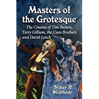 Masters of the Grotesque: The Cinema of Tim Burton, Terry Gilliam, the Coen Brothers and David Lynch