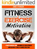Fitness & Exercise Motivation: Fitness Success Tips for Mindset Development and Personal Fitness Planner Creation (Home Workout & Weight Loss Success Book 1)
