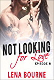 Not Looking for Love: Episode 6 (A New Adult Contemporary Romance Novel)