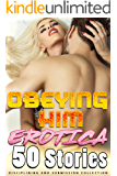 OBEYING HIM - 50 EROTICA STORIES : DISCIPLINING AND SUBMISSION COLLECTION (English Edition)