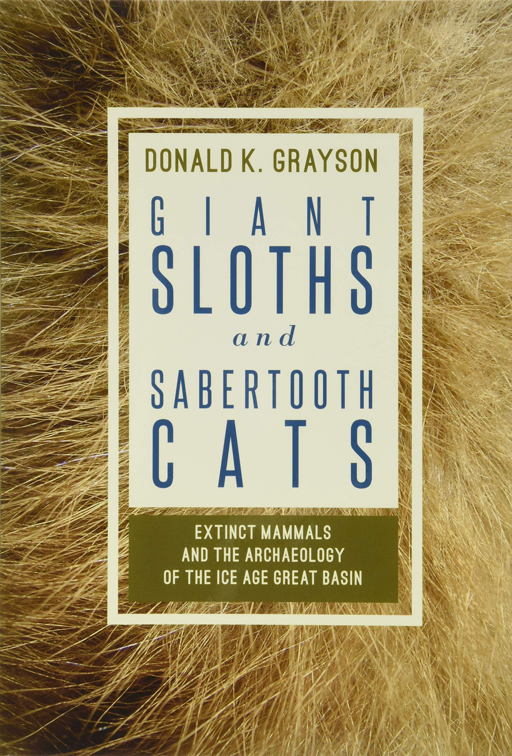 Image for Giant Sloths and Sabertooth Cats: Archaeology of the Ice Age Great Basin