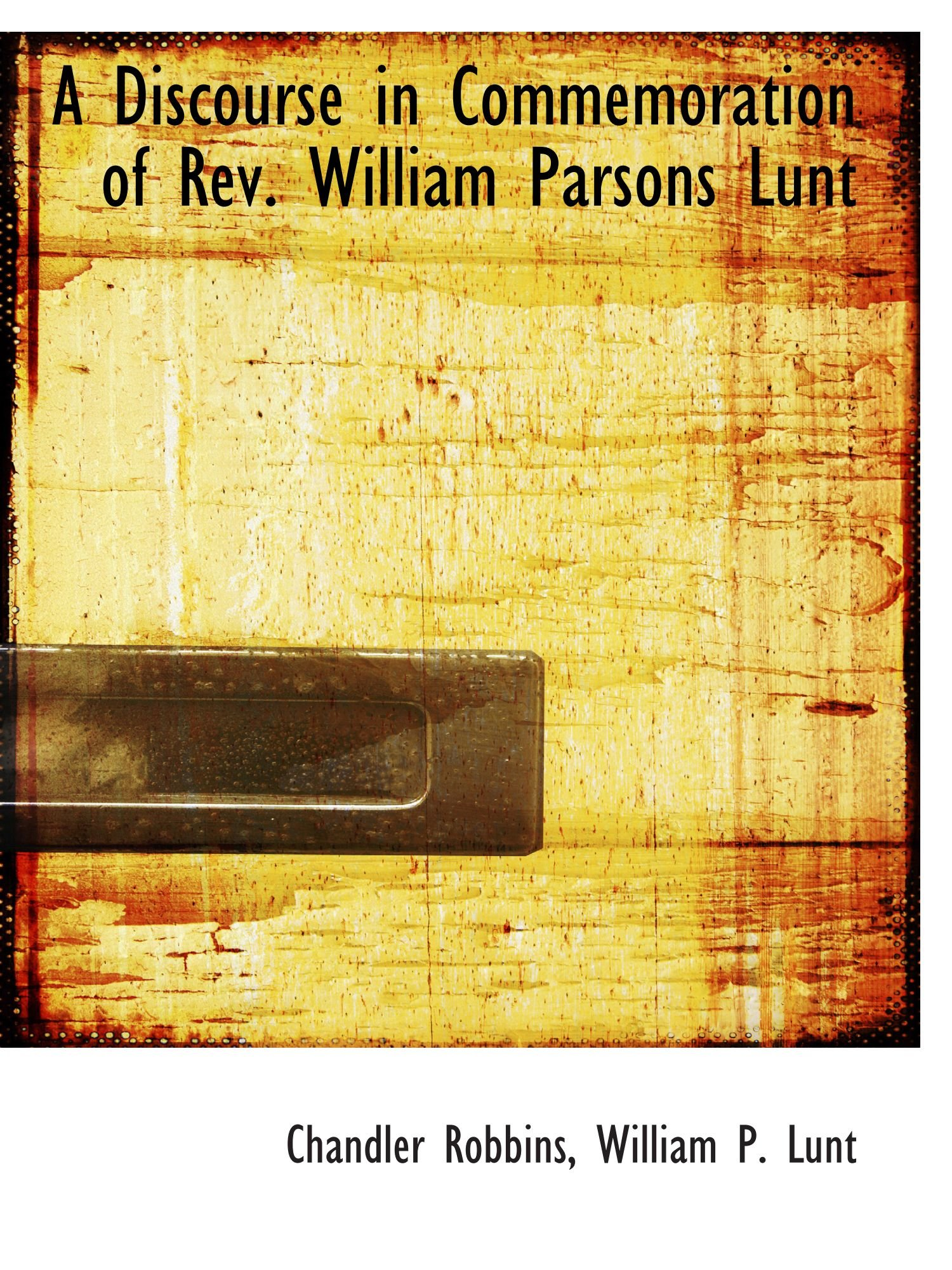 Download A Discourse in Commemoration of Rev. William Parsons Lunt PDF