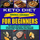 Keto for Beginners: The Simple Guide to Ketogenic Diet for Beginners Including 7 Days Meal Plan to Kick Start Your Weight Loss Program