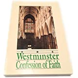 The Westminster Confession of Faith: Together with the Larger Catechism and the Shorter Catechicm with the Scripture Proofs [