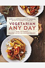 Vegetarian Any Day: Over 100 Simple, Healthy, Satisfying Meatless Recipes Kindle Edition