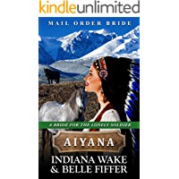 Mail Order Bride - Aiyana (A Bride for the Lonely Soldier Book 3)