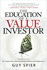 The Education of a Value Investor: My Transformative Quest for Wealth, Wisdom, and Enlightenment Kindle Edition