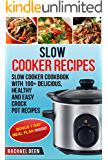 SLOW COOKER: Slow cooker Cookbook with 100+ Delicious, Healthy and Easy Crock Pot Slow Cooker Recipes