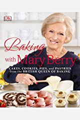 Baking with Mary Berry: Cakes, Cookies, Pies, and Pastries from the British Queen of Baking Paperback