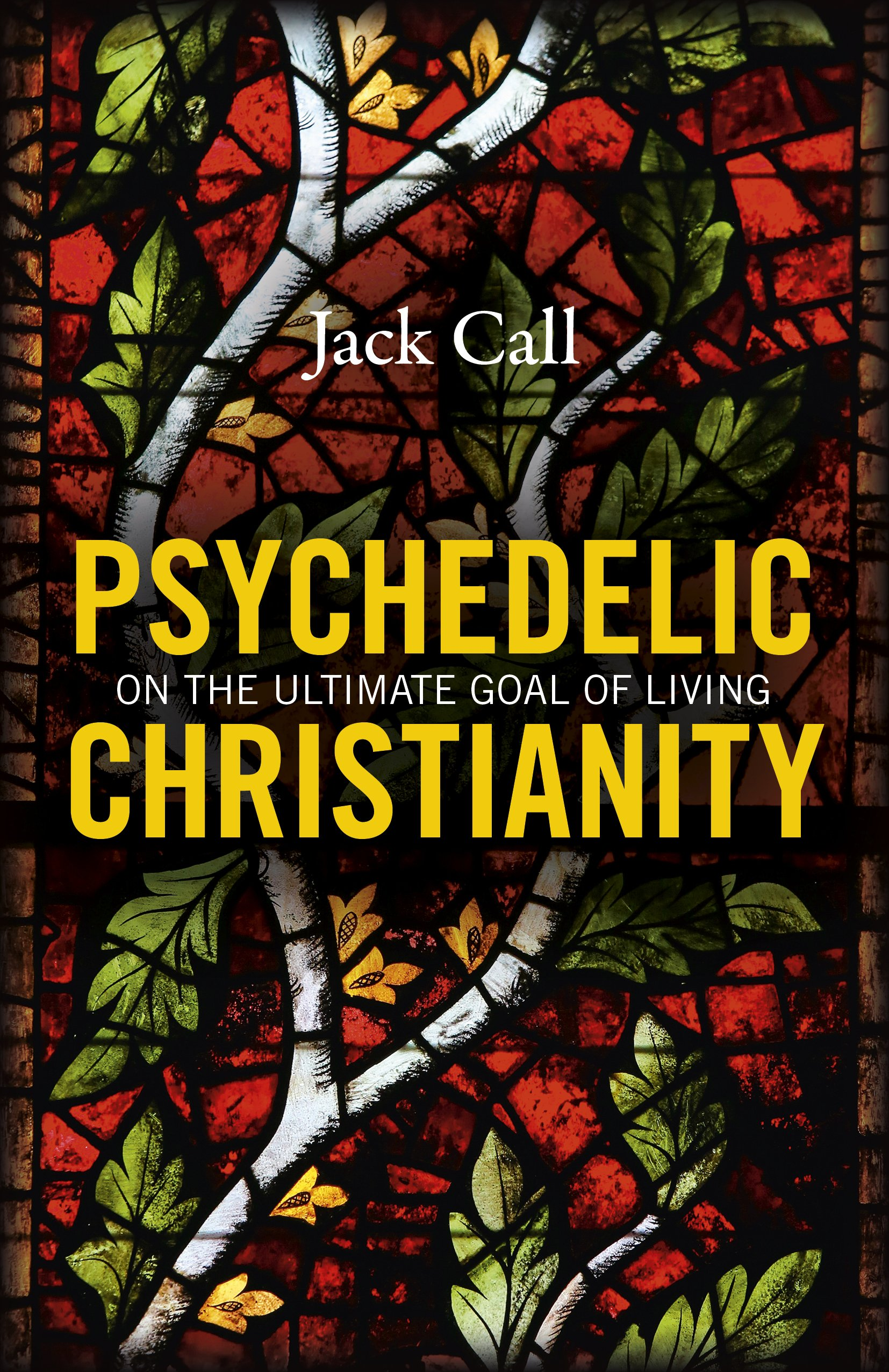 Psychedelic Christianity: On The Ultimate Goal Of Living