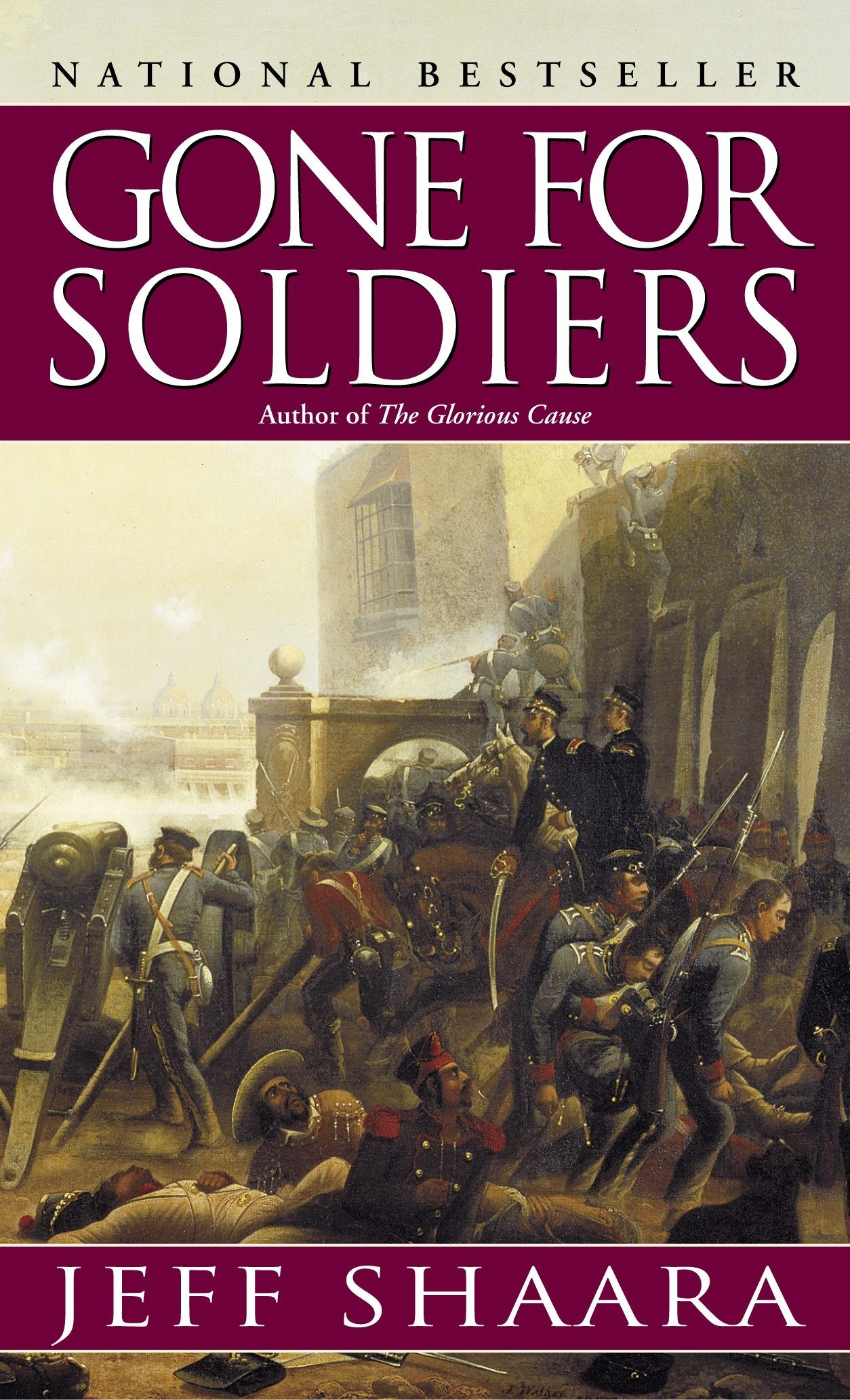Gone for Soldiers A Novel of the Mexican War by Jeff Shaara - Jeff Shaara