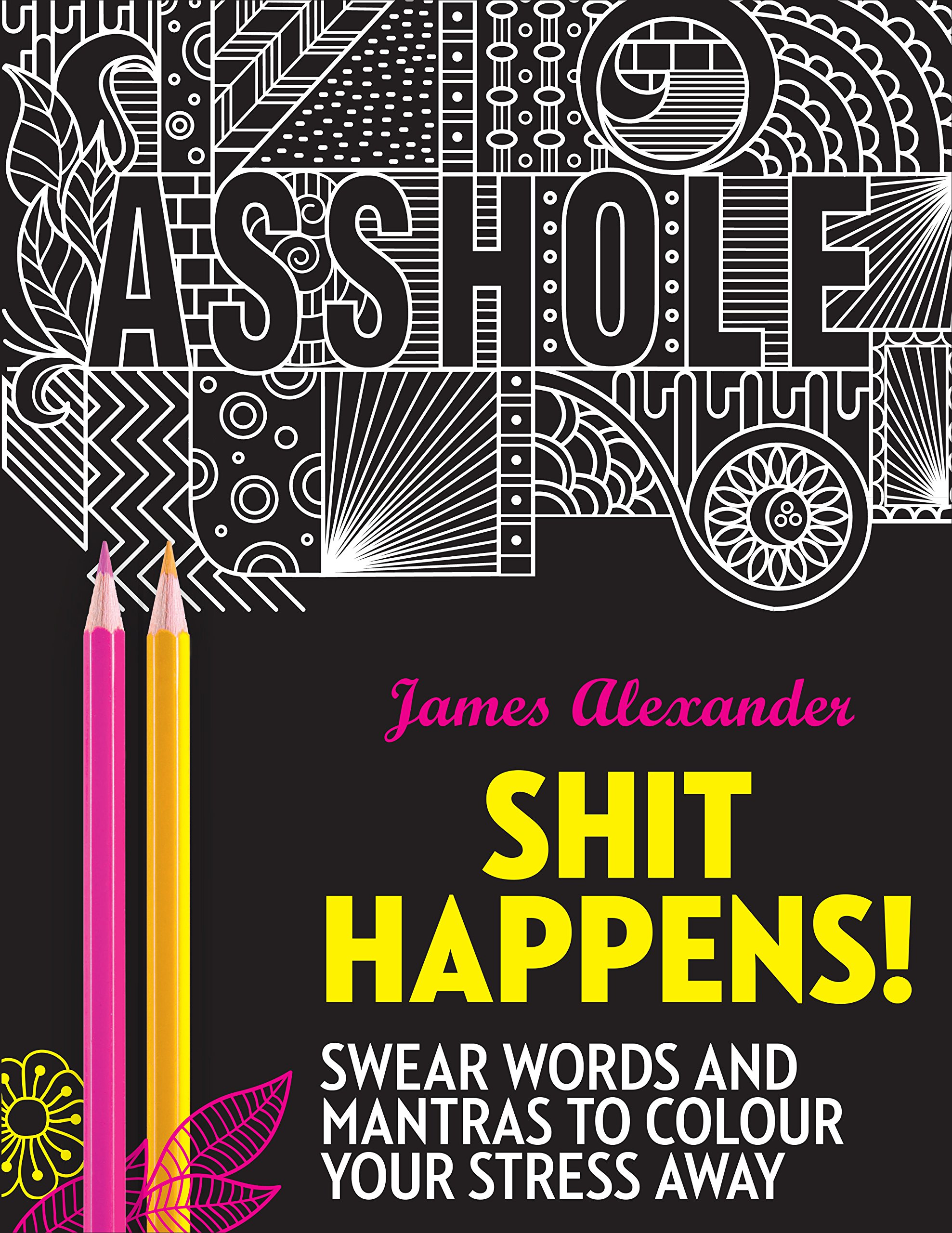 Shit Happens!: Swear Words and Mantras to Colour Your Stress Away (Colouring Books)