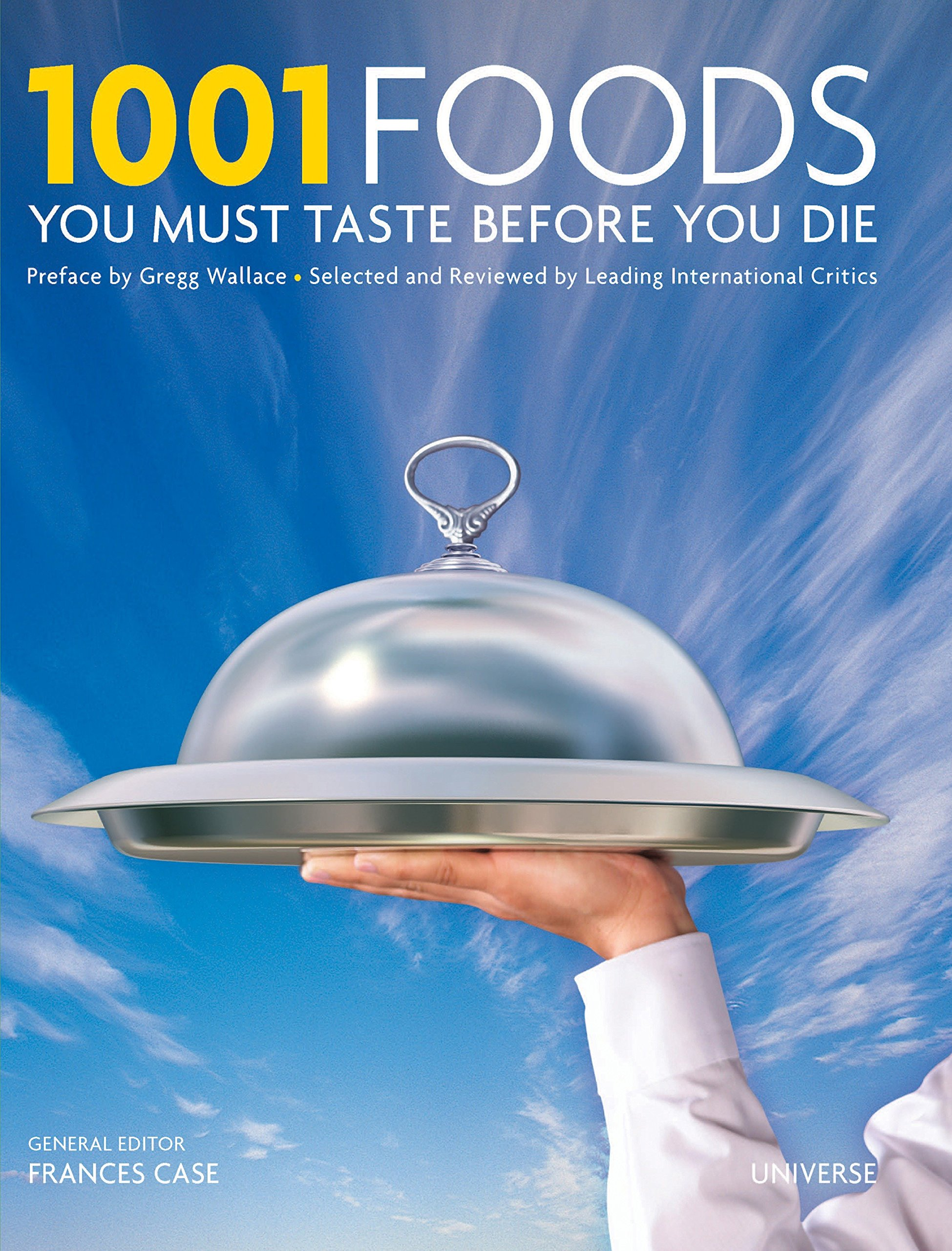 1001 Foods You Must Taste Before You Die: Universe, Frances Case, Gregg  Wallace: 9780789315922: Amazon.com: Books