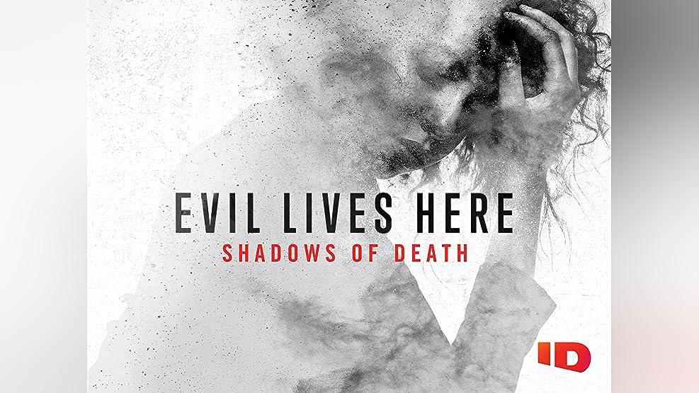 Evil Lives Here: Shadows of Death Season 1