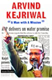 "ARVIND KEJRIWAL- ""A Man With A Mission"""