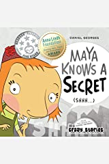 MAYA KNOWS A SECRET: A lovely children's book about the delicate notion of keeping secrets. (MY CRAZY STORIES SERIES 2) Kindle Edition