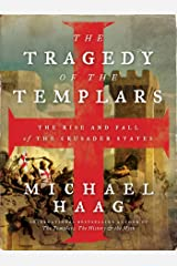 The Tragedy of the Templars: The Rise and Fall of the Crusader States Kindle Edition