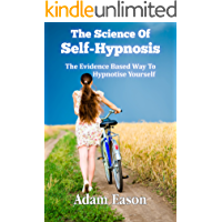 The Science Of Self-Hypnosis: The Evidence Based Way To Hypnotise Yourself