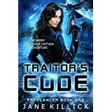 Traitor's Code: A Sassy Spaceship Captain Adventure (Freelancer Book 1)
