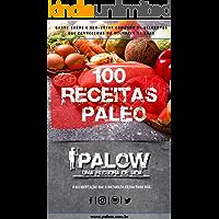 100 RECEITAS PALEO - Para iniciantes: Ganhe saúde e bem estar comendo os alimentos que conhecemos há milhares de anos.