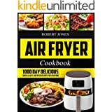 Air Fryer Cookbook: 1000 Day Delicious, Quick & Easy Air Fryer Recipes for Everyone
