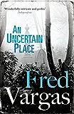 An Uncertain Place (Commissaire Adamsberg Book 6)