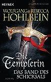Die Templerin – Das Band des Schicksals: Roman (Templerin-Serie, Band 6)