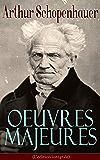 Arthur Schopenhauer: Oeuvres Majeures (L'édition intégrale): Parerga et Paralipomena, Essai sur le libre arbitre, Le Fondement de la morale, Le Monde comme ... raison, Éthique, droit et politique…