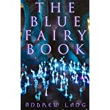 The Blue Fairy Book: The Enchanted Tales of Fantastic & Magical Adventures