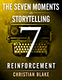 The Seven Moments In Storytelling - How To Use Reinforcement (English Edition)
