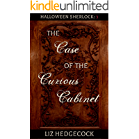 The Case of the Curious Cabinet: A Sherlock Holmes short story (Halloween Sherlock Book 3)