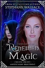 Renewed Magic (The Ancient Magic Series Book 2) Kindle Edition