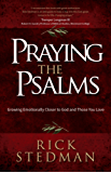 Praying the Psalms: Growing Emotionally Closer to God and Those You Love