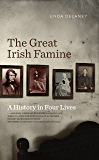 The Great Irish Famine – A History in Four Lives: Personal accounts of the Great Irish Potato Famine