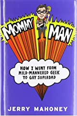 Mommy Man: How I Went from Mild-Mannered Geek to Gay Superdad Hardcover