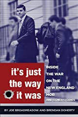 It's Just the Way It Was: Inside the War on the New England Mob and other stories Kindle Edition