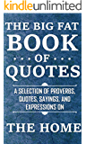 The Big Fat Book of Quotes: Home: A selection of proverbs, quotes, sayings, and expressions (English Edition)